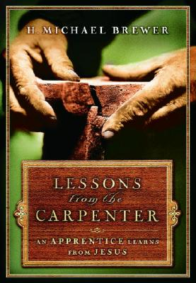 Lessons from the Carpenter: An Apprentice Learns from Jesus Cover Image