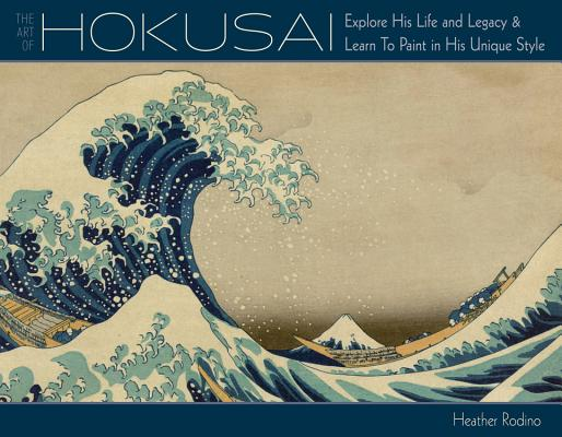 Art of Hokusai: Explore His Life and Legacy and Learn to Paint in His Unique Style Cover Image