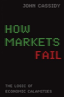 How Markets Fail: The Logic of Economic Calamities Cover Image