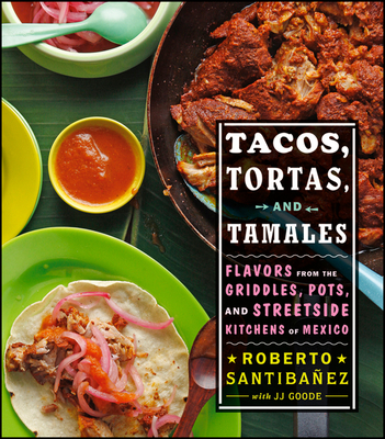 Tacos, Tortas, and Tamales: Flavors from the Griddles, Pots, and Streetside Kitchens of Mexico Cover Image
