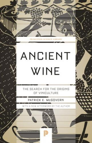 Ancient Wine: The Search for the Origins of Viniculture (Princeton Science Library #66) Cover Image