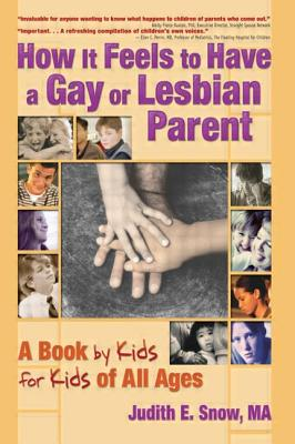 How It Feels to Have a Gay or Lesbian Parent: A Book by Kids for Kids of All Ages (Haworth Gay and Lesbian Studies) Cover Image