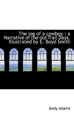 The Log of a Cowboy: A Narrative of the Old Trail Days. Illustrated by E. Boyd Smith Cover Image
