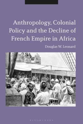 Anthropology, Colonial Policy and the Decline of French Empire in Africa Cover Image