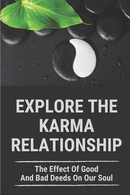 Explore The Karma Relationship: The Effect Of Good And Bad Deeds On Our Soul: Example Of Good And Bad Deeds Cover Image