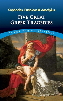 Five Great Greek Tragedies: Sophocles, Euripides and Aeschylus (Dover Thrift Editions) Cover Image