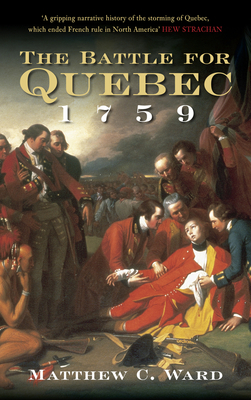 The Battle for Quebec 1759: Britain's Conquest of Canada Cover Image