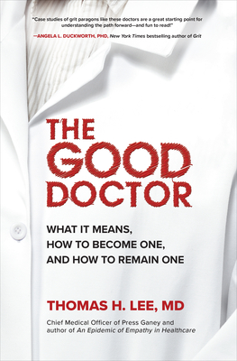 The Good Doctor: What It Means, How to Become One, and How to Remain One Cover Image