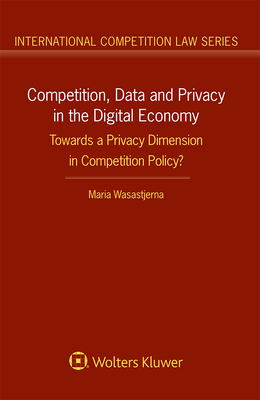 Competition, Data and Privacy in the Digital Economy: Towards a Privacy Dimension in Competition Policy? Cover Image