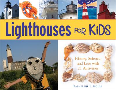 Lighthouses for Kids: History, Science, and Lore with 21 Activities (For Kids series) Cover Image