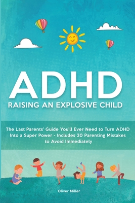ADHD - Raising an Explosive Child: The Last Parents' Guide You'll Ever Need to Turn ADHD Into a Super Power- Includes 20 Parenting Mistakes to Avoid I Cover Image