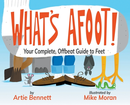 What's Afoot!: Your Complete, Offbeat Guide to Feet Cover Image