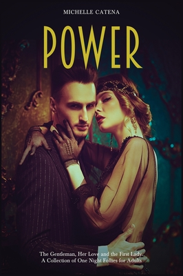 Power: The Gentleman, Her Love and the First Lady. A Collection of One Night Follies for Adults Cover Image