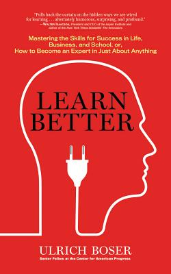 Learn Better: Mastering the Skills for Success in Life, Business, and School, Or, How to Become an Expert in Just about Anything Cover Image