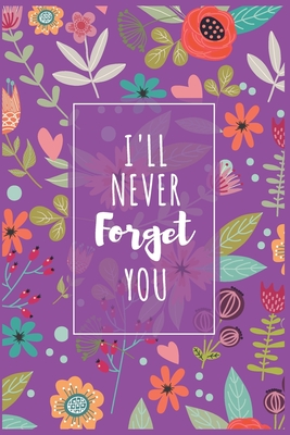 I'll Never Forget You: Password Organizer Notebook: Internet Password Logbook/ The Personal Internet Address & Password/Notebook for Password Cover Image
