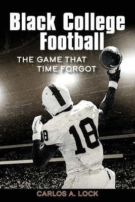Black College Football: The Game That Time Forgot: The Game That Time Forgot Cover Image