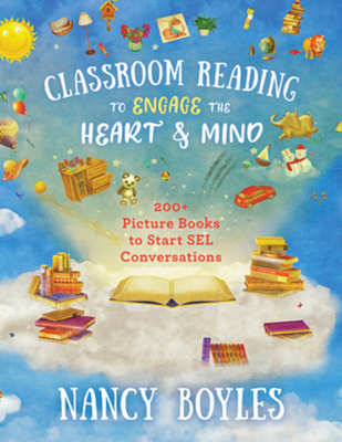 Classroom Reading to Engage the Heart and Mind: 200+ Picture Books to Start SEL Conversations Cover Image