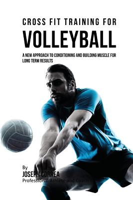 Cross Fit Training for Volleyball: A New Approach to Conditioning and Building Muscle for Long Term Results Cover Image