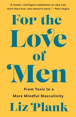 For the Love of Men: From Toxic to a More Mindful Masculinity Cover Image