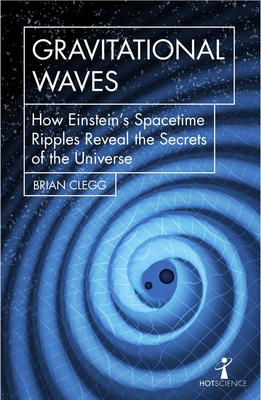 Gravitational Waves: How Einstein's Spacetime Ripples Reveal the Secrets of the Universe (Hot Science) Cover Image