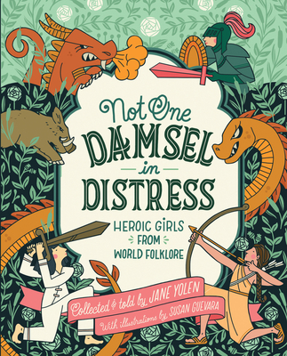 Not One Damsel in Distress: Heroic Girls from World Folklore Cover Image