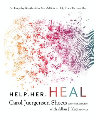 Help Her Heal: An Empathy Workbook for Sex Addicts to Help Their Partners Heal Cover Image