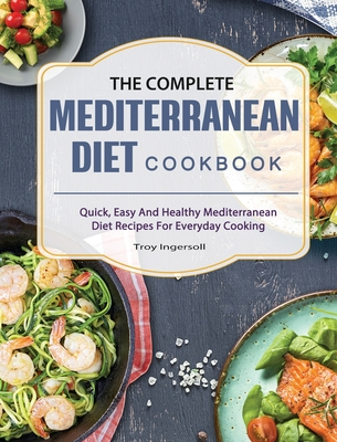 The Complete Mediterranean Diet Cookbook: Quick, Easy And Healthy Mediterranean Diet Recipes For Everyday Cooking Cover Image