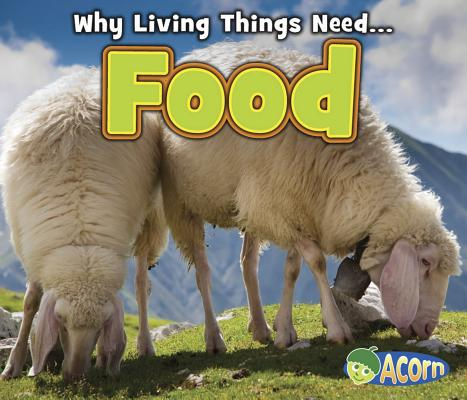 Food (Why Living Things Need...) Cover Image