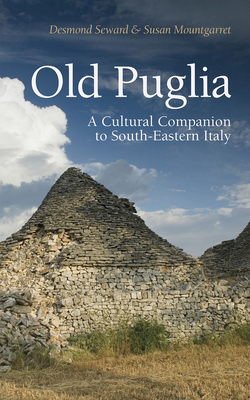 Old Puglia: A Cultural Companion to South-Eastern Italy (Armchair Traveller) Cover Image