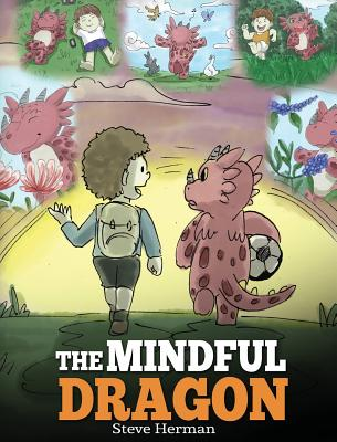 The Mindful Dragon: A Dragon Book about Mindfulness. Teach Your Dragon To Be Mindful. A Cute Children Story to Teach Kids about Mindfulnes Cover Image
