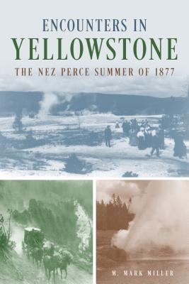 Encounters in Yellowstone: The Nez Perce Summer of 1877 Cover Image