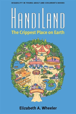 HandiLand: The Crippest Place on Earth (Corporealities: Discourses Of Disability) Cover Image