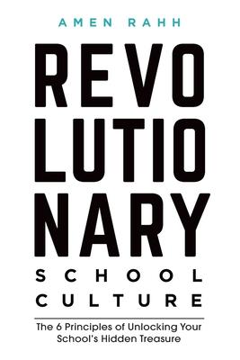 Revolutionary School Culture: The 6 Principles of Unlocking Your School's Hidden Treasure Cover Image