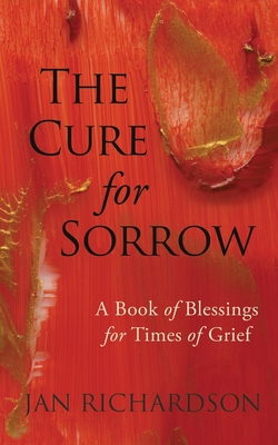 The Cure for Sorrow: A Book of Blessings for Times of Grief Cover Image