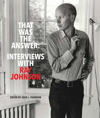 That Was the Answer: Interviews with Ray Johnson Cover Image