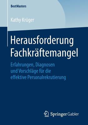 Herausforderung Fachkräftemangel: Erfahrungen, Diagnosen Und Vorschläge Für Die Effektive Personalrekrutierung (Bestmasters) Cover Image