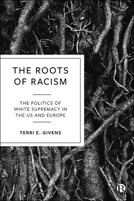 The Roots of Racism: The Politics of White Supremacy in the Us and Europe Cover Image