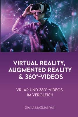 Virtual Reality, Augmented Reality und 360°-Videos: VR, AR und 360°-Videos im Vergleich Cover Image