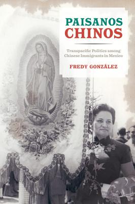 Paisanos Chinos: Transpacific Politics among Chinese Immigrants in Mexico Cover Image