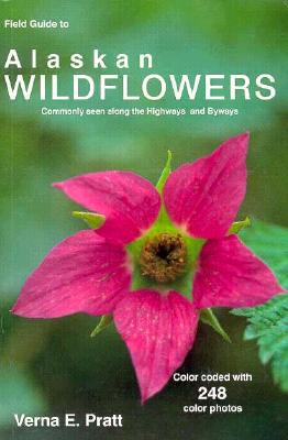 Field Guide to Alaskan Wildflowers: Commonly Seen Along the Highways and Byways Cover Image