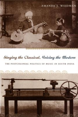 Singing the Classical, Voicing the Modern: The Postcolonial Politics of Music in South India Cover Image