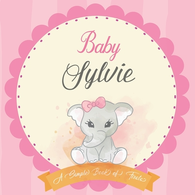 Baby Sylvie A Simple Book of Firsts: First Year Baby Book a Perfect Keepsake Gift for All Your Precious First Year Memories Cover Image