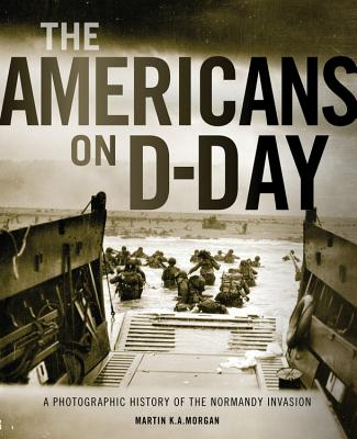 The Americans on D-Day: A Photographic History of the Normandy Invasion Cover Image