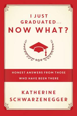 I Just Graduated ... Now What?: Honest Answers from Those Who Have Been There Cover Image