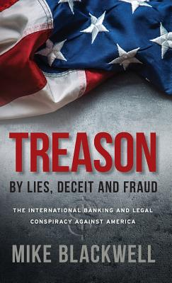 Treason By Lies, Deceit and Fraud: The International Banking and Legal Conspiracy Against America Cover Image