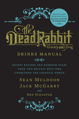 The Dead Rabbit Drinks Manual: Secret Recipes and Barroom Tales from Two Belfast Boys Who Conquered the Cocktail World Cover Image