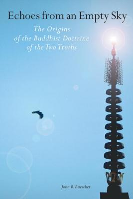 Echoes from an Empty Sky: The Origins of the Buddhist Doctrine of the Two Truths Cover Image