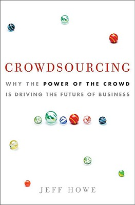 Crowdsourcing: Why the Power of the Crowd Is Driving the Future of Business Cover Image