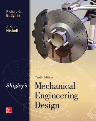 Shigley's Mechanical Engineering Design (McGraw-Hill Series in Mechanical Engineering) Cover Image
