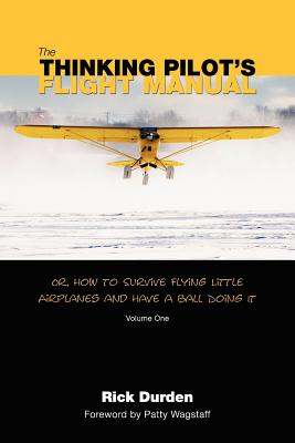 The Thinking Pilot's Flight Manual: Or, How to Survive Flying Little Airplanes and Have a Ball DoingIt Cover Image